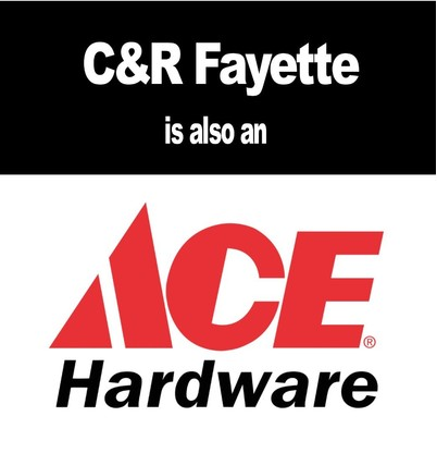 C&R Fayette is also an ACE Hardware