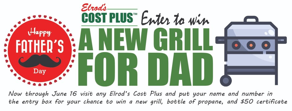Happy Father's Day!  Enter to win a new grill for dad. Now through June 16th visit any Elrod's Cost