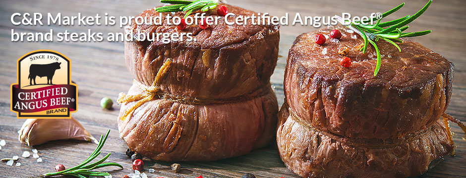 C&R Market is proud to offer Certified Angus Beef brand steaks and burgers.