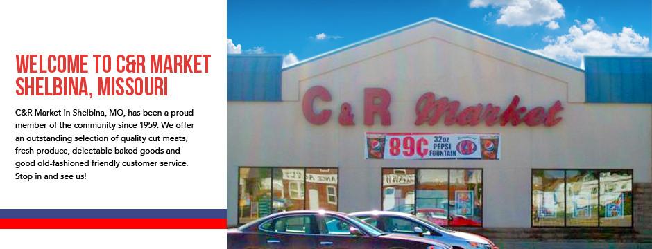 Welcome to C&R Market – Shelbina, Missouri