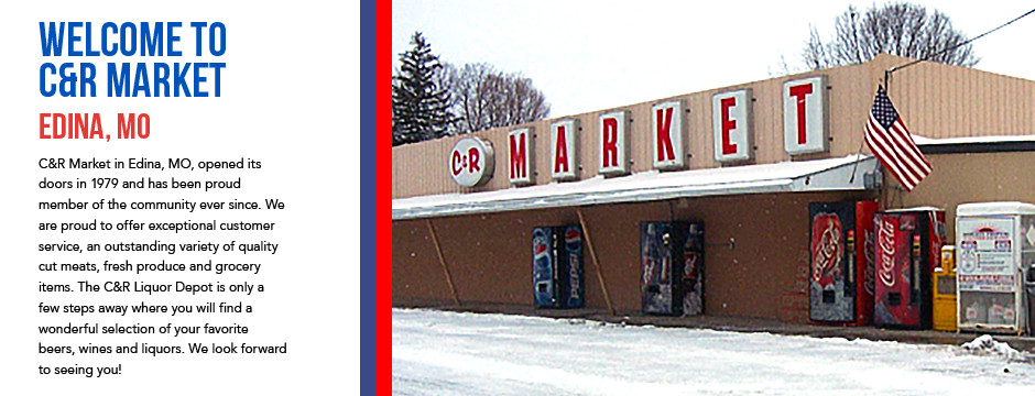 Welcome to C&R Market - Edina, Missouri